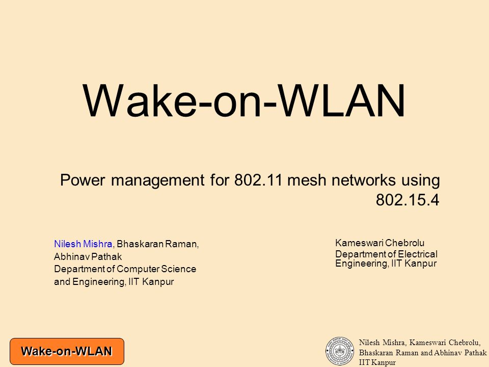 Wake-on-WLAN Nilesh Mishra, Kameswari Chebrolu, Bhaskaran Raman and Abhinav Pathak IIT Kanpur Wake-on-WLAN Nilesh Mishra, Bhaskaran Raman, Abhinav Pat