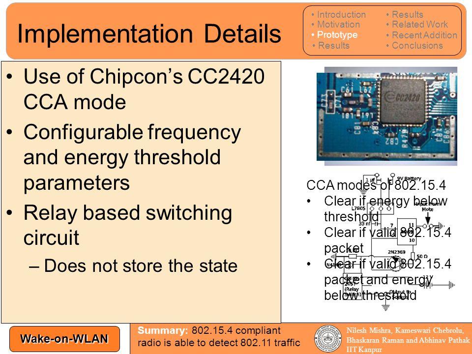 Wake-on-WLAN Nilesh Mishra, Kameswari Chebrolu, Bhaskaran Raman and Abhinav Pathak IIT Kanpur CCA modes of 802.15.4 Clear if energy below threshold Cl