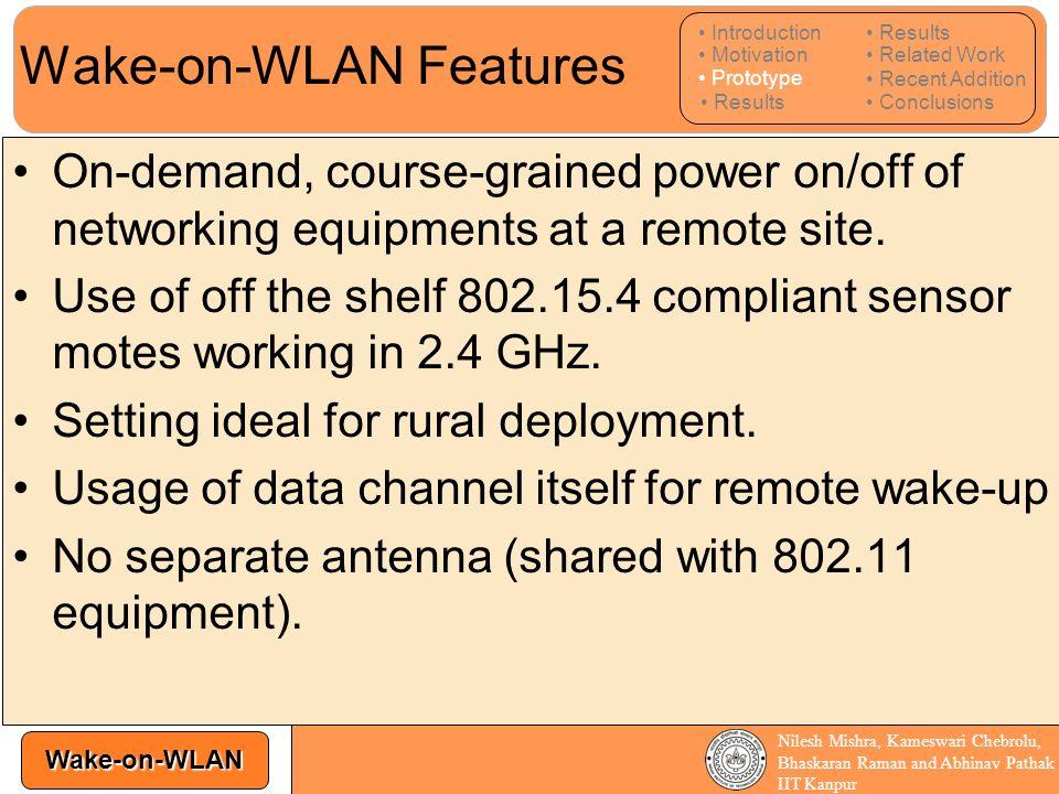 Wake-on-WLAN Nilesh Mishra, Kameswari Chebrolu, Bhaskaran Raman and Abhinav Pathak IIT Kanpur Wake-on-WLAN Features On-demand, course-grained power on