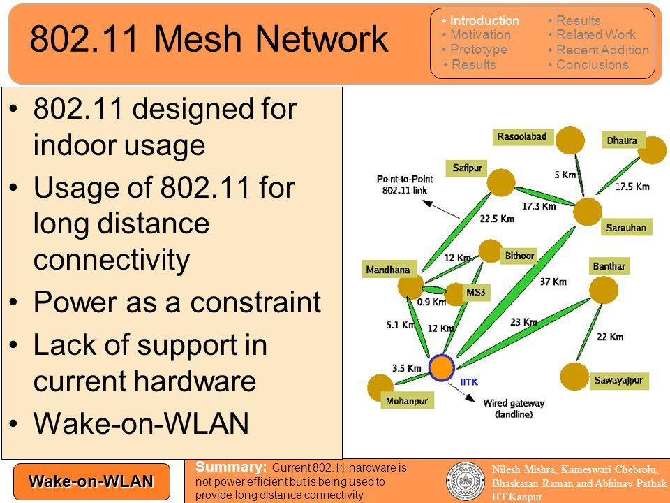 Wake-on-WLAN Nilesh Mishra, Kameswari Chebrolu, Bhaskaran Raman and Abhinav Pathak IIT Kanpur 802.11 Mesh Network 802.11 designed for indoor usage Usa