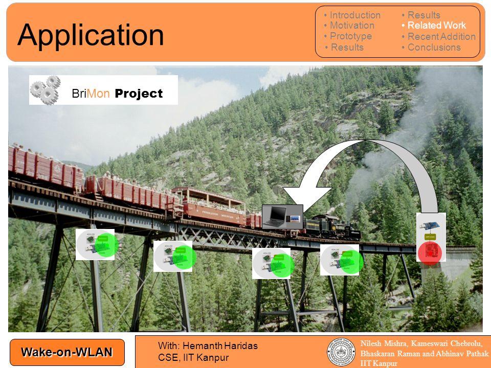 Wake-on-WLAN Nilesh Mishra, Kameswari Chebrolu, Bhaskaran Raman and Abhinav Pathak IIT Kanpur Application BriMon Project With: Hemanth Haridas CSE, II