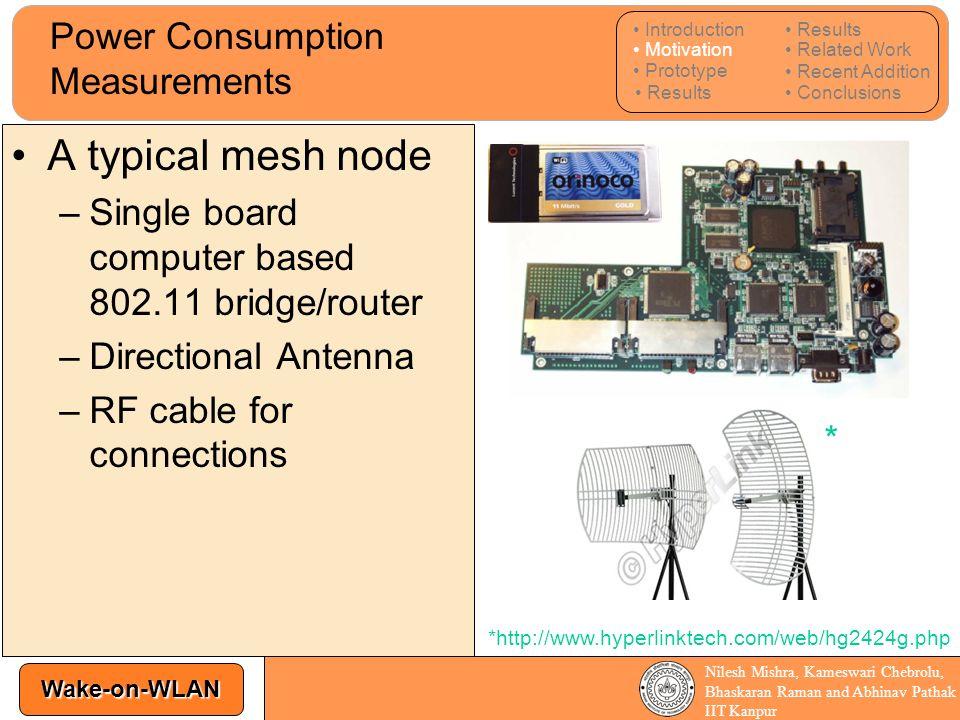 Wake-on-WLAN Nilesh Mishra, Kameswari Chebrolu, Bhaskaran Raman and Abhinav Pathak IIT Kanpur Power Consumption Measurements A typical mesh node –Sing