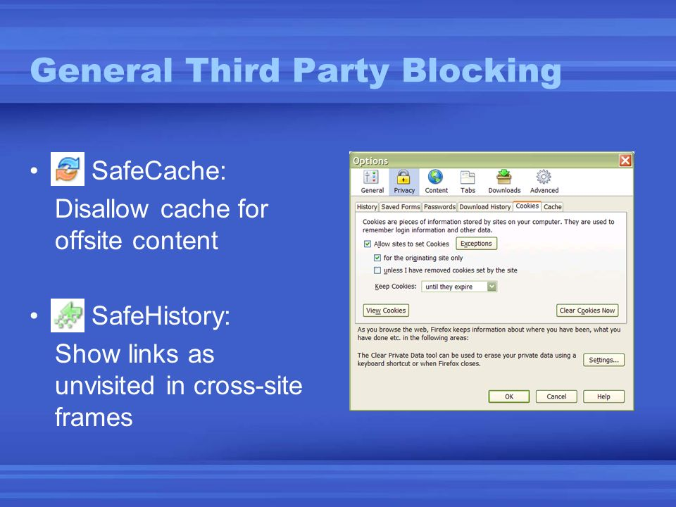 General Third Party Blocking SafeCache: Disallow cache for offsite content SafeHistory: Show links as unvisited in cross-site frames