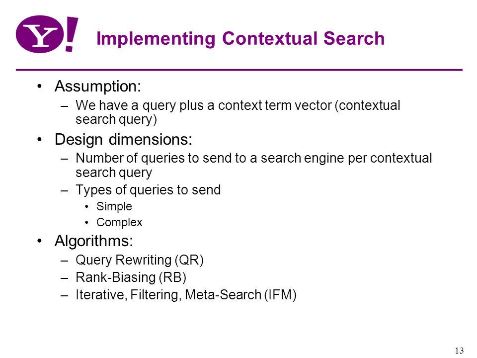 Yahoo! Confidential 13 Implementing Contextual Search Assumption: –We have a query plus a context term vector (contextual search query) Design dimensi