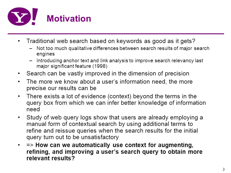 Yahoo! Confidential 3 Motivation Traditional web search based on keywords as good as it gets? –Not too much qualitative differences between search res