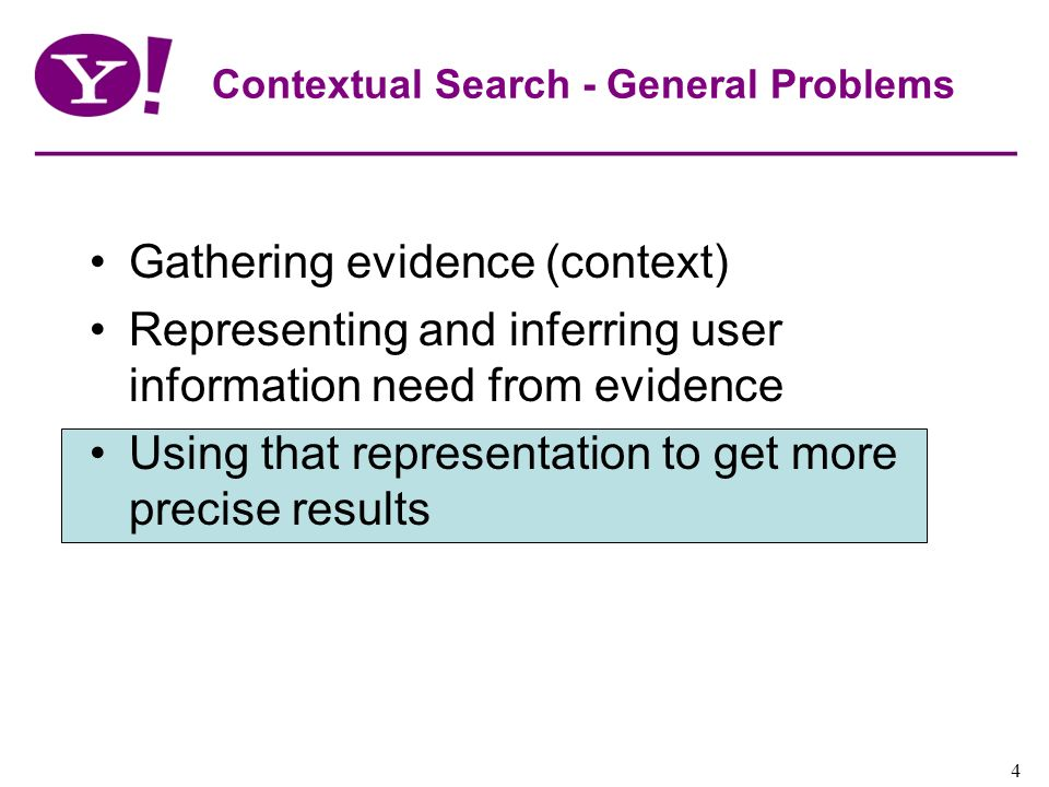Yahoo! Confidential 4 Contextual Search - General Problems Gathering evidence (context) Representing and inferring user information need from evidence