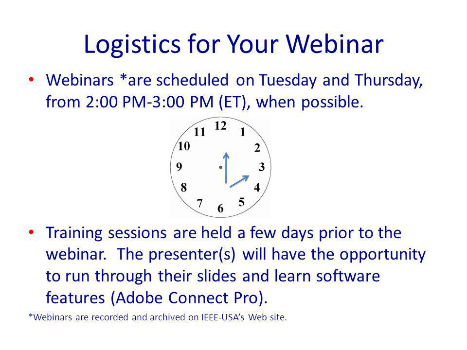 Logistics for Your Webinar Webinars *are scheduled on Tuesday and Thursday, from 2:00 PM-3:00 PM (ET), when possible.