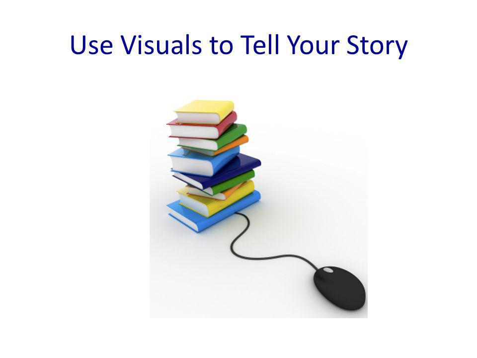 Use Visuals to Tell Your Story