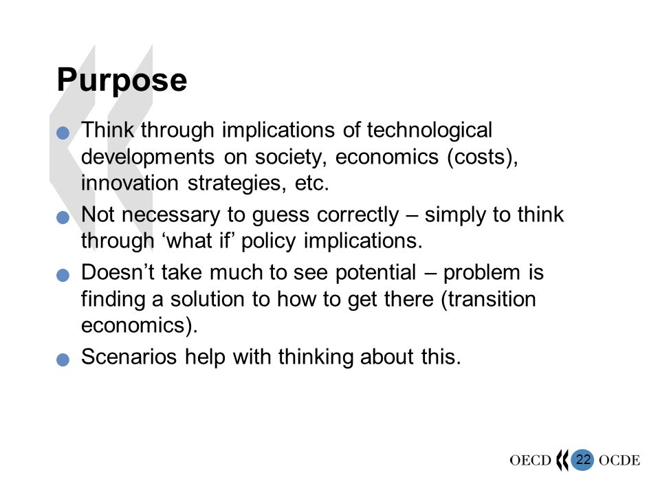 22 Purpose Think through implications of technological developments on society, economics (costs), innovation strategies, etc.