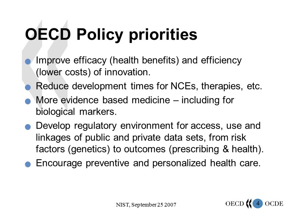 4 OECD Policy priorities Improve efficacy (health benefits) and efficiency (lower costs) of innovation.