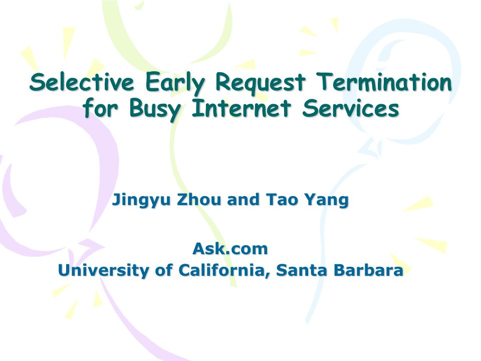 Selective Early Request Termination for Busy Internet Services Jingyu Zhou and Tao Yang Ask.com University of California, Santa Barbara