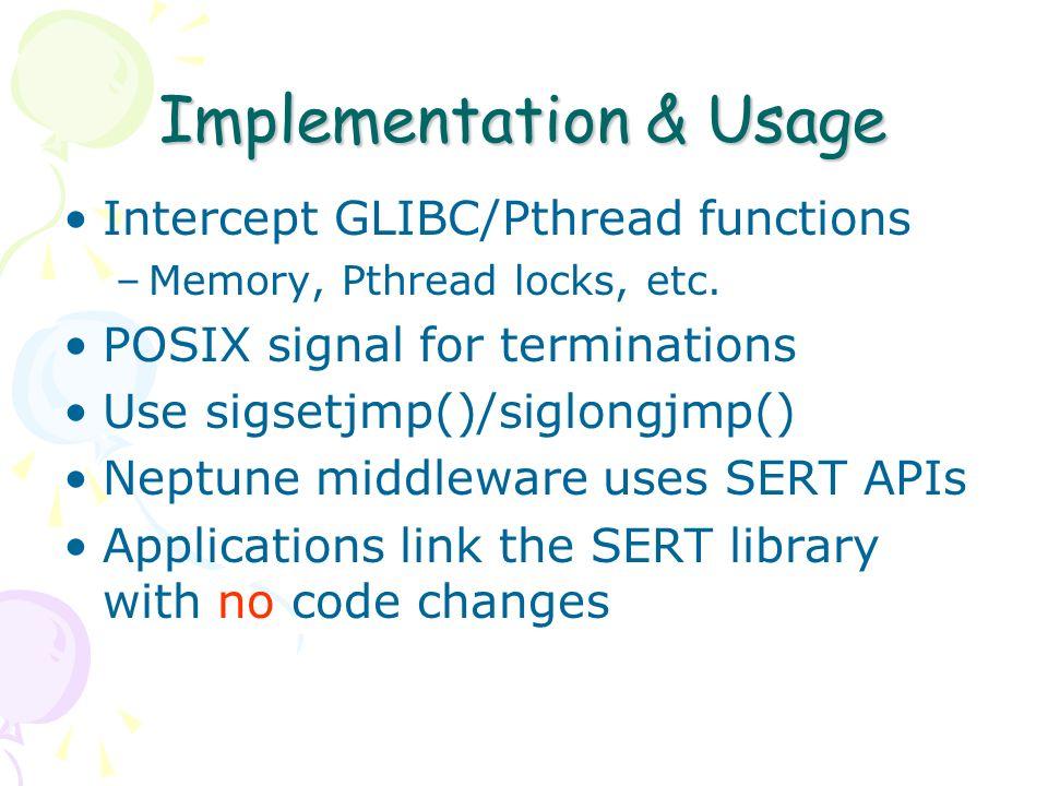 Implementation & Usage Intercept GLIBC/Pthread functions –Memory, Pthread locks, etc.