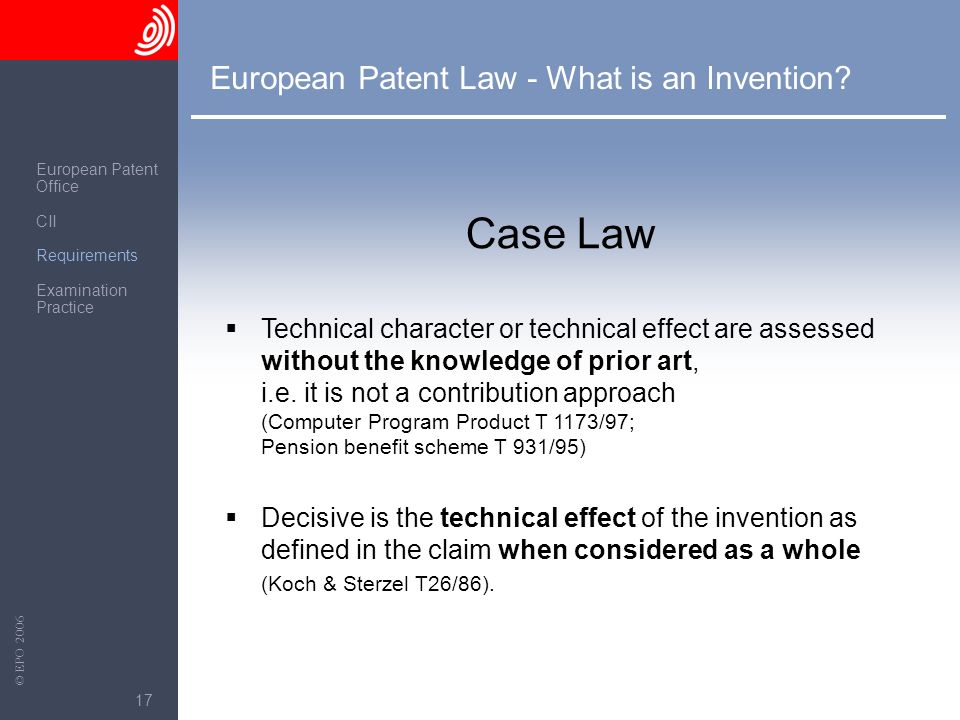 The European Patent Office © EPO 2006 17 European Patent Law - What is an Invention? Technical character or technical effect are assessed without the