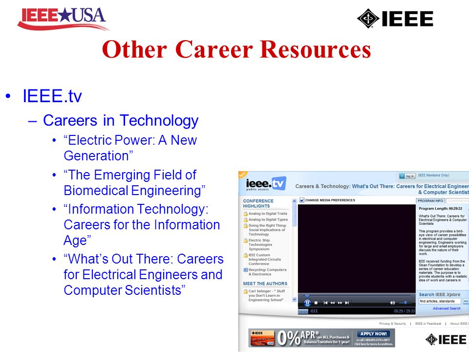 Other Career Resources IEEE.tv –Careers in Technology Electric Power: A New Generation The Emerging Field of Biomedical Engineering Information Technology: Careers for the Information Age Whats Out There: Careers for Electrical Engineers and Computer Scientists