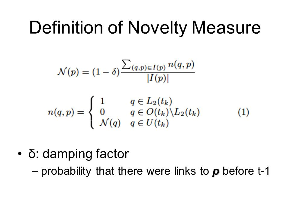 Definition of Novelty Measure δ: damping factor p –probability that there were links to p before t-1