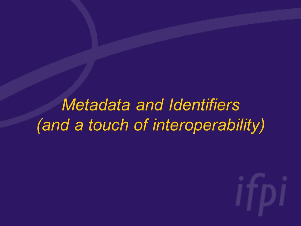 Metadata and Identifiers (and a touch of interoperability)