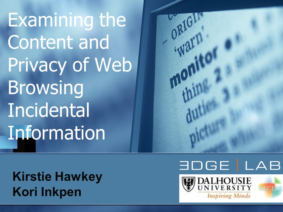 Examining the Content and Privacy of Web Browsing Incidental Information Kirstie Hawkey Kori Inkpen