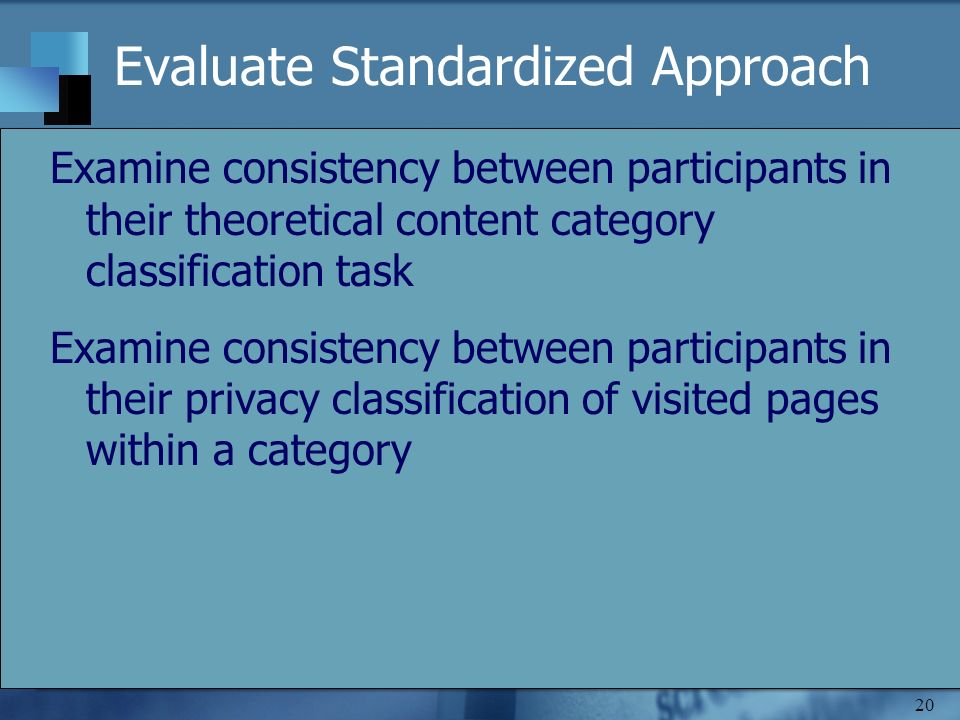20 Evaluate Standardized Approach Examine consistency between participants in their theoretical content category classification task Examine consisten