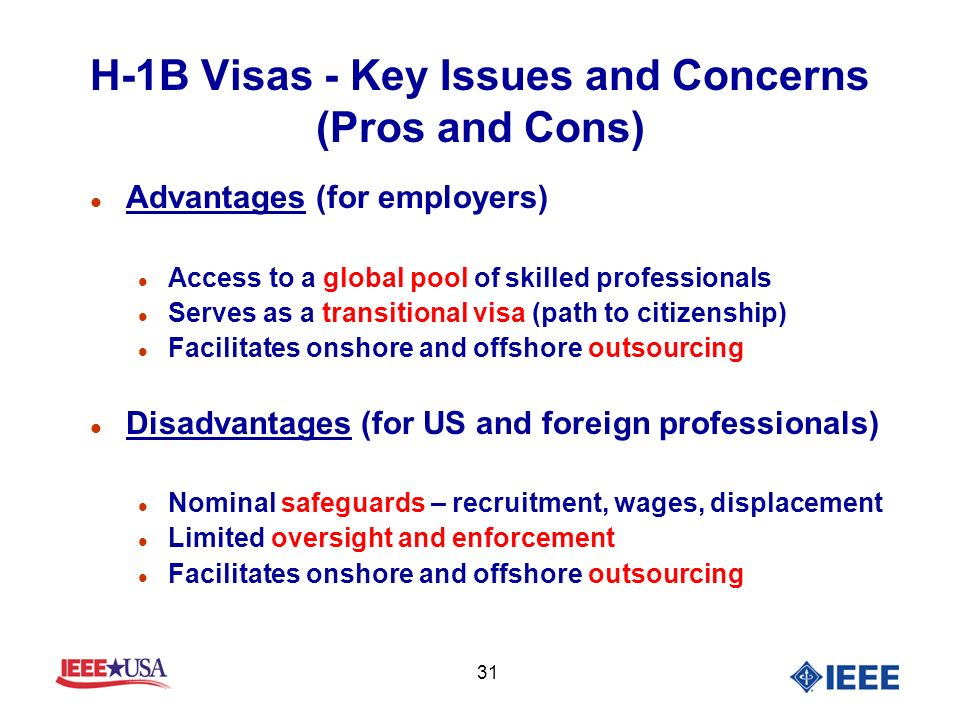 31 H-1B Visas - Key Issues and Concerns (Pros and Cons) l Advantages (for employers) l Access to a global pool of skilled professionals l Serves as a transitional visa (path to citizenship) l Facilitates onshore and offshore outsourcing l Disadvantages (for US and foreign professionals) l Nominal safeguards – recruitment, wages, displacement l Limited oversight and enforcement l Facilitates onshore and offshore outsourcing