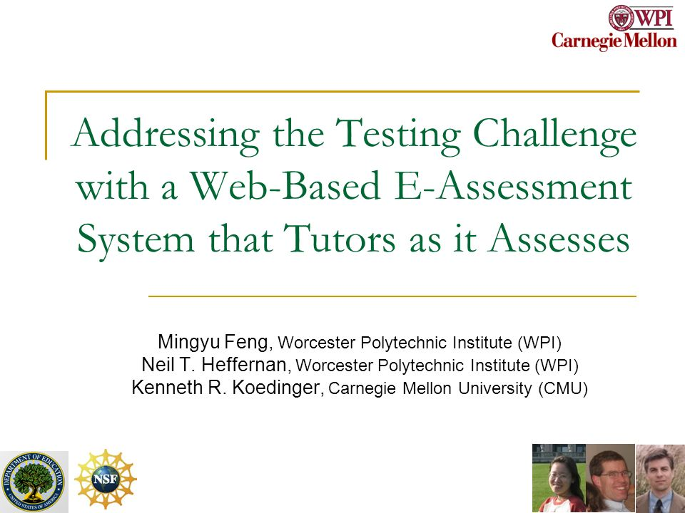Addressing the Testing Challenge with a Web-Based E-Assessment System that Tutors as it Assesses Mingyu Feng, Worcester Polytechnic Institute (WPI) Neil T.
