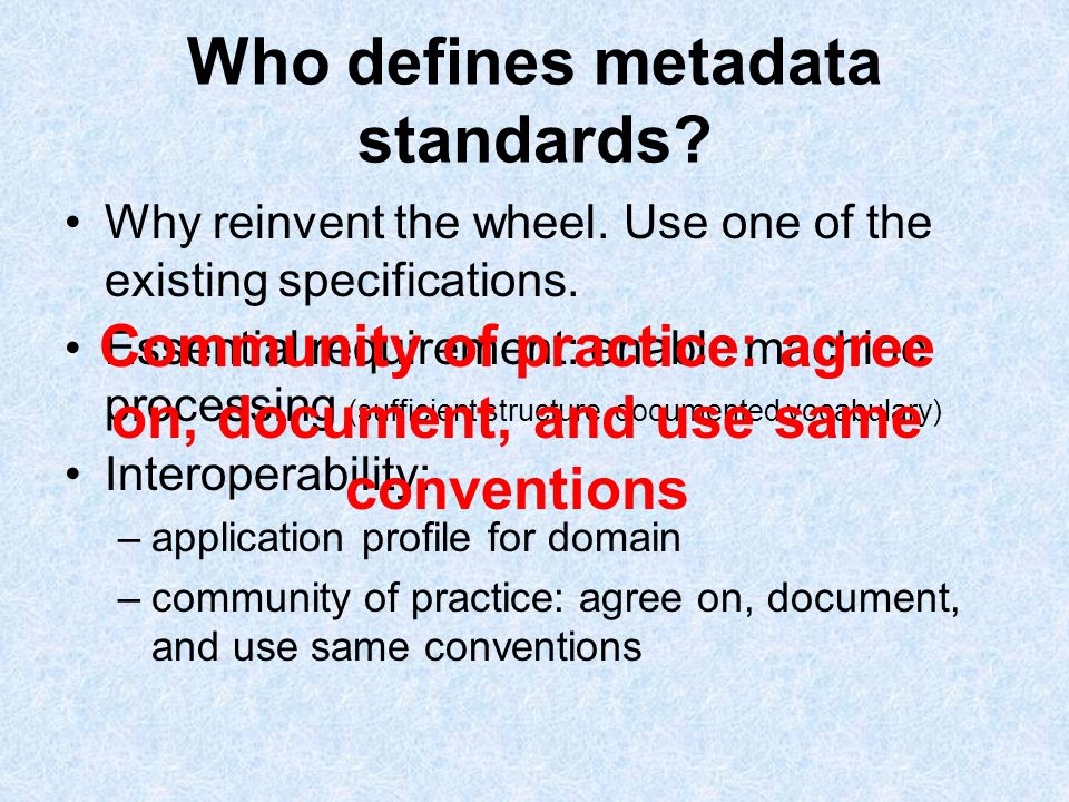 Who defines metadata standards. Why reinvent the wheel.
