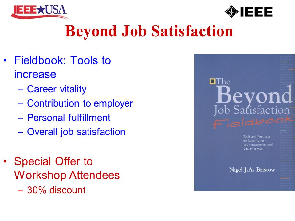 Beyond Job Satisfaction Fieldbook: Tools to increase –Career vitality –Contribution to employer –Personal fulfillment –Overall job satisfaction Special Offer to Workshop Attendees –30% discount