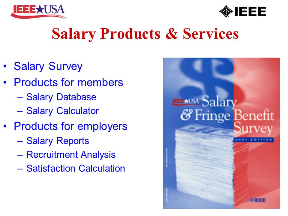 Salary Products & Services Salary Survey Products for members –Salary Database –Salary Calculator Products for employers –Salary Reports –Recruitment Analysis –Satisfaction Calculation