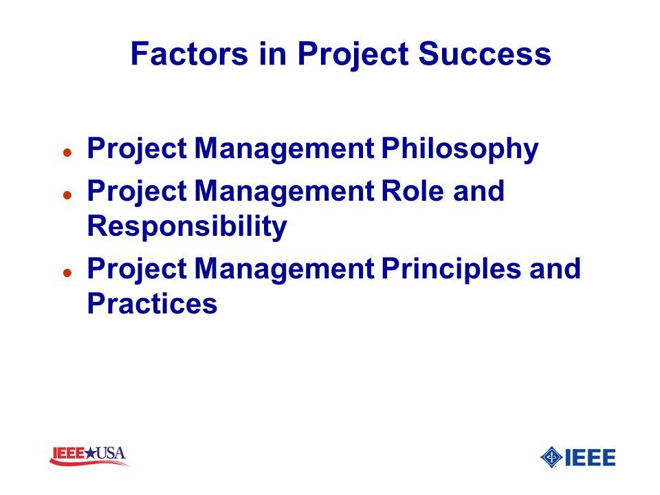 Factors in Project Success l Project Management Philosophy l Project Management Role and Responsibility l Project Management Principles and Practices