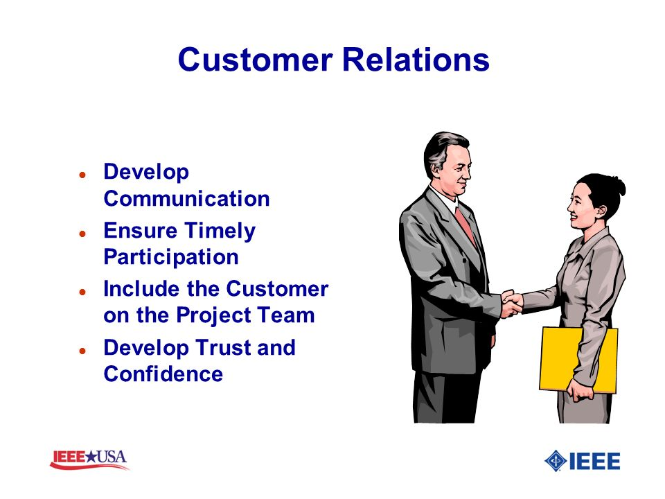 Customer Relations l Develop Communication l Ensure Timely Participation l Include the Customer on the Project Team l Develop Trust and Confidence