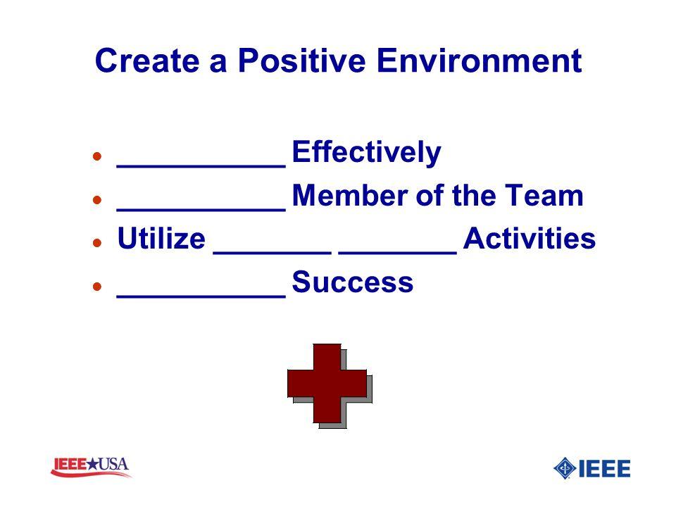 Create a Positive Environment l __________ Effectively l __________ Member of the Team l Utilize _______ _______ Activities l __________ Success