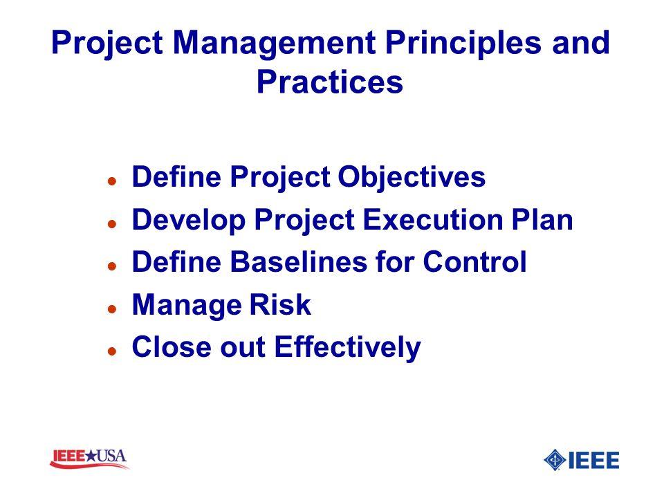 Project Management Principles and Practices l Define Project Objectives l Develop Project Execution Plan l Define Baselines for Control l Manage Risk