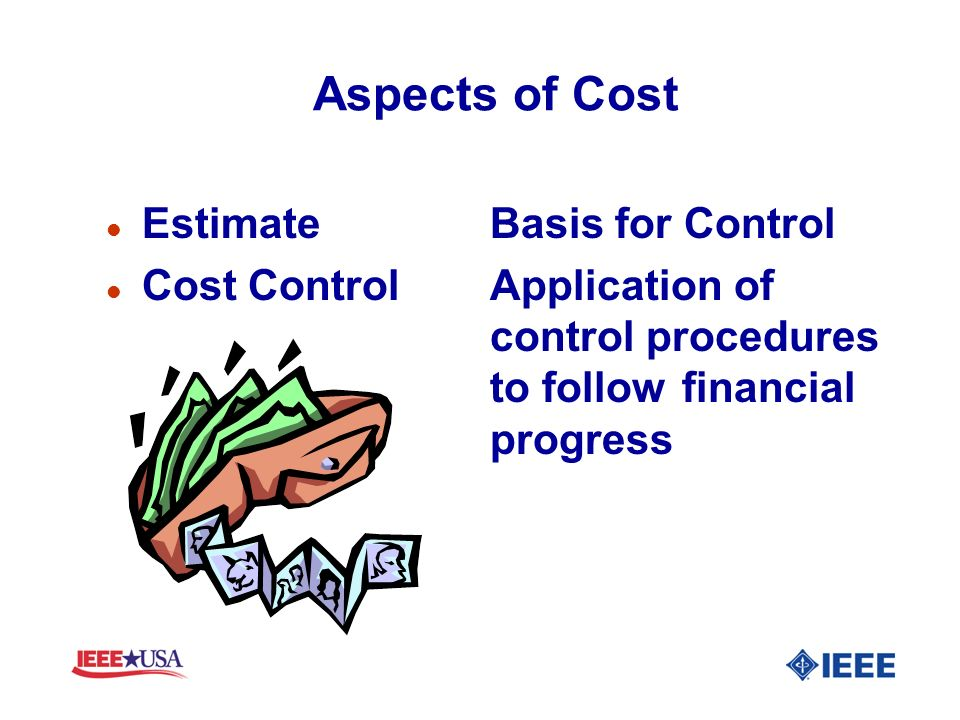 Aspects of Cost l EstimateBasis for Control l Cost ControlApplication of control procedures to follow financial progress
