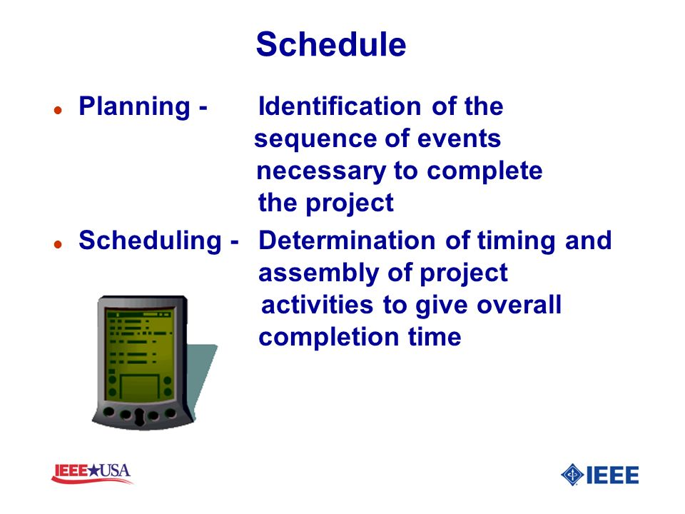 Schedule l Planning -Identification of the sequence of events necessary to complete the project l Scheduling -Determination of timing and assembly of