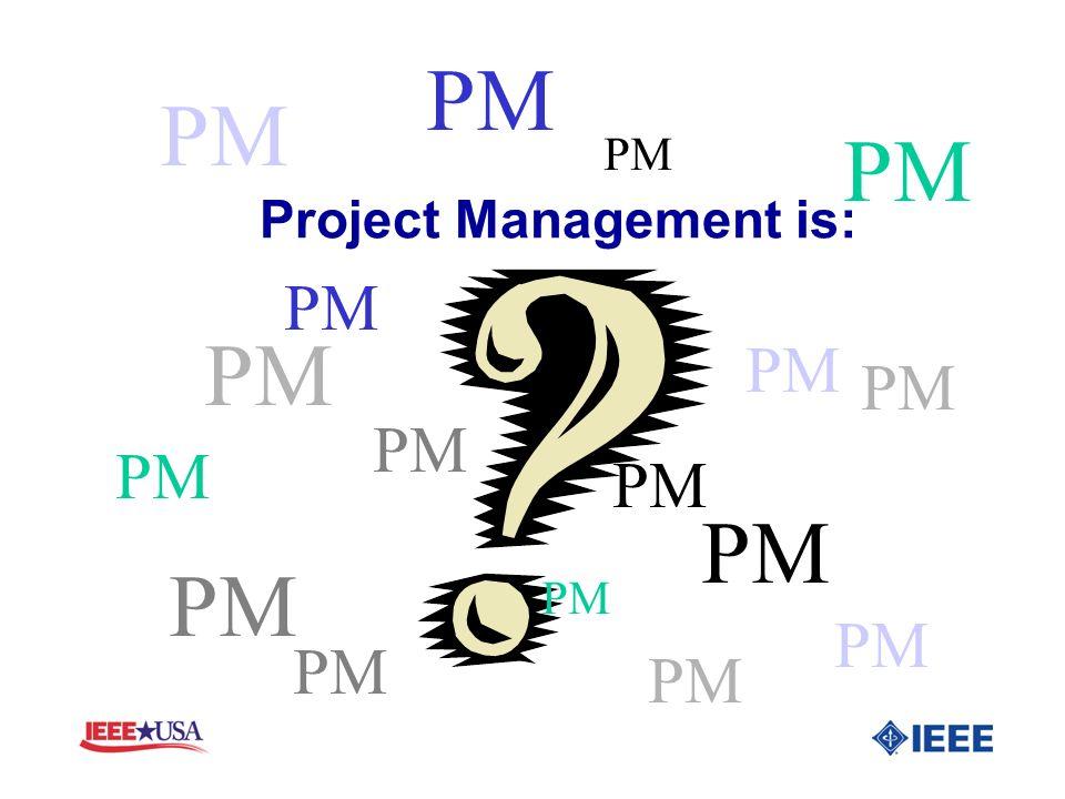 Project Management is: PM