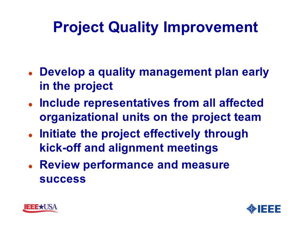 Project Quality Improvement l Develop a quality management plan early in the project l Include representatives from all affected organizational units