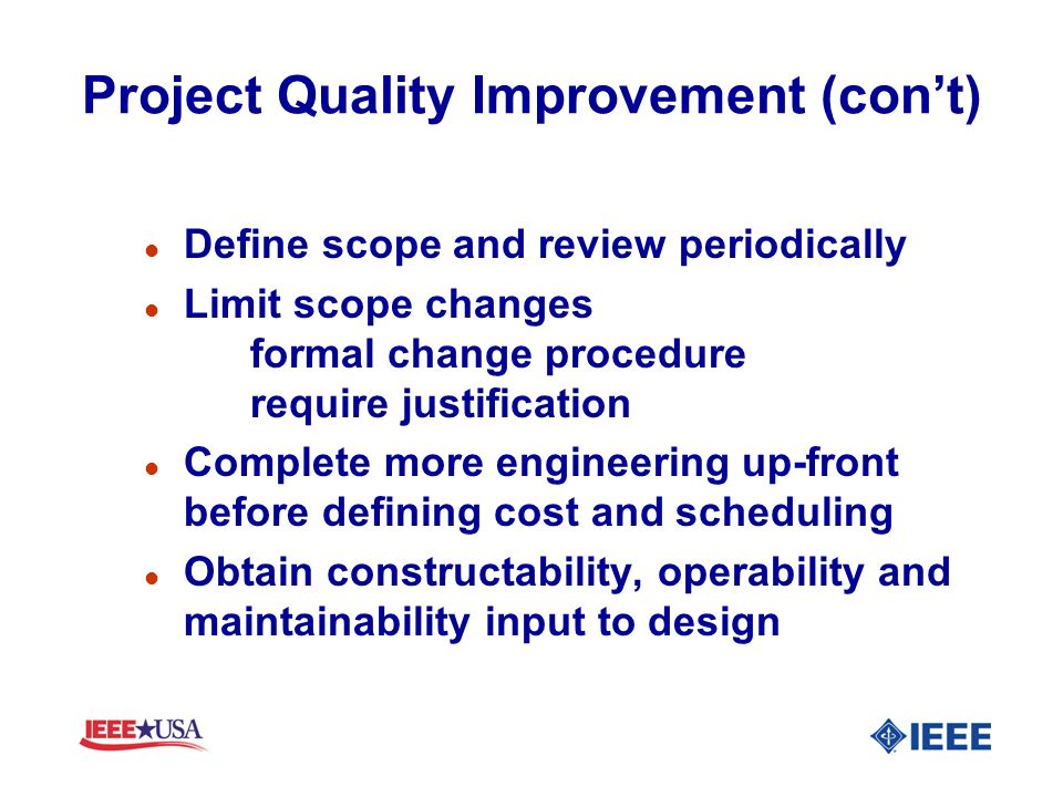 Project Quality Improvement (cont) l Define scope and review periodically l Limit scope changes formal change procedure require justification l Comple