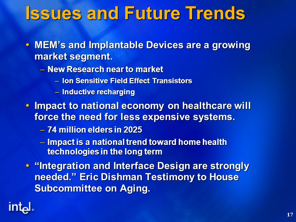 17 Issues and Future Trends MEMs and Implantable Devices are a growing market segment.