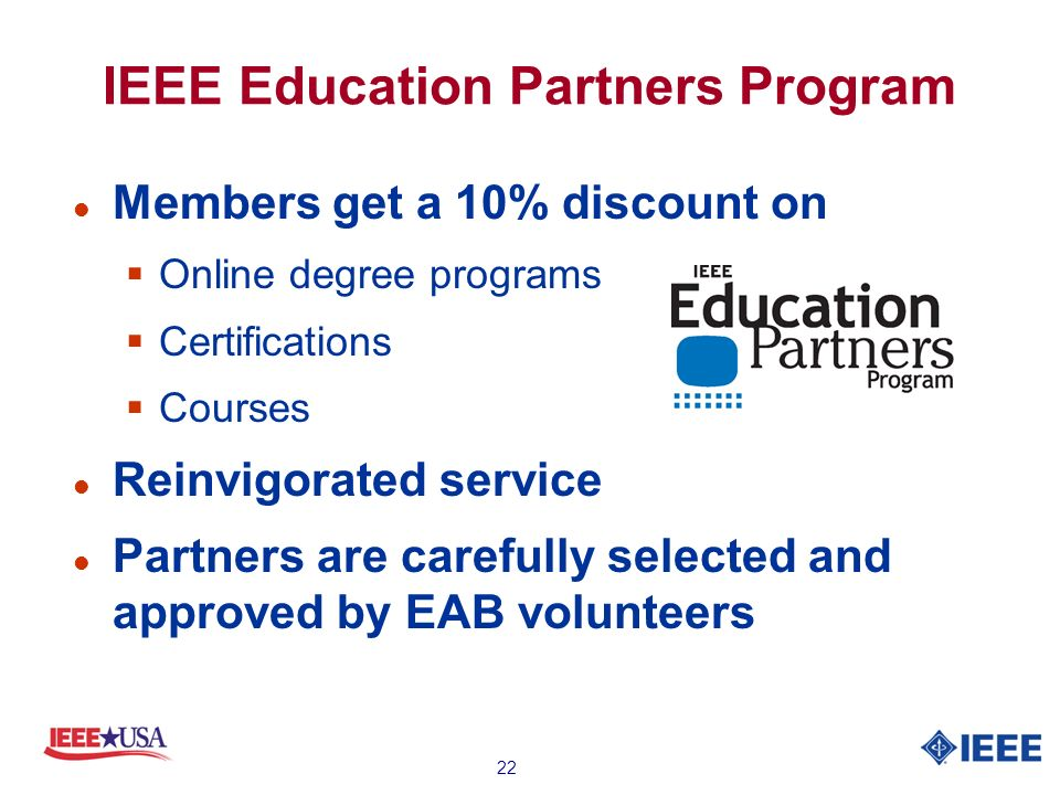 22 IEEE Education Partners Program l Members get a 10% discount on Online degree programs Certifications Courses l Reinvigorated service l Partners are carefully selected and approved by EAB volunteers