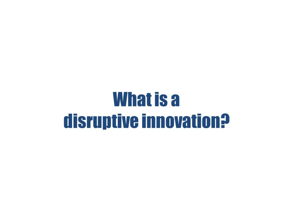 What is a disruptive innovation?
