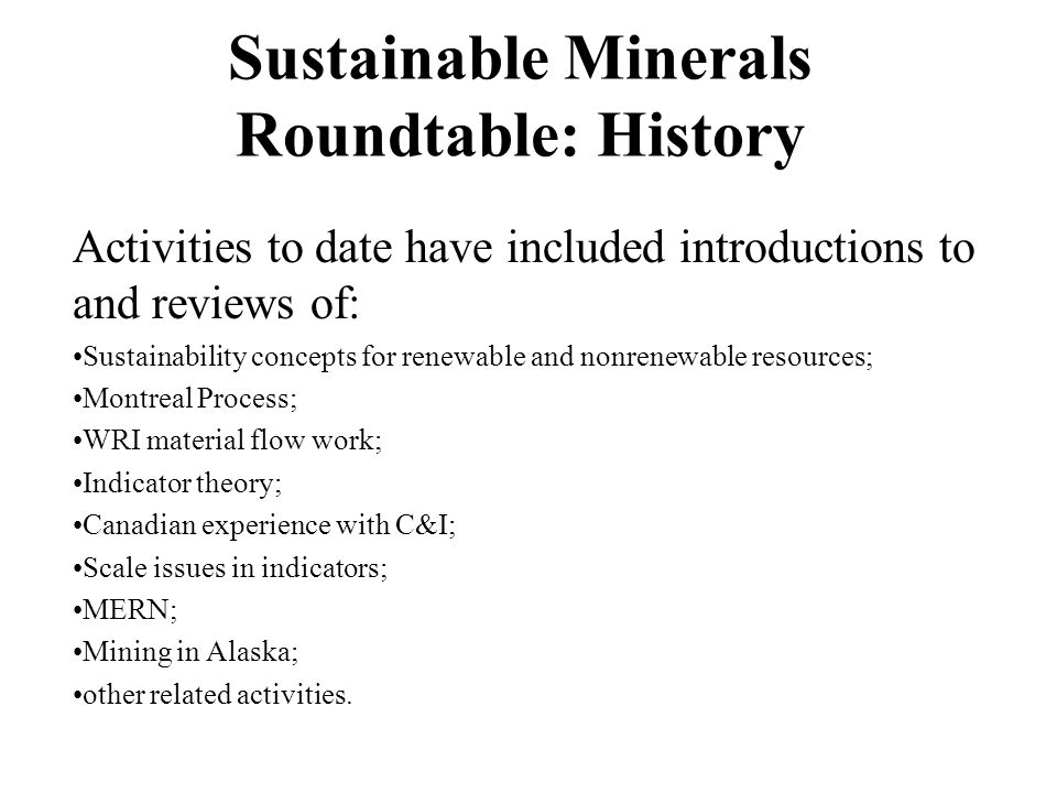 Sustainable Minerals Roundtable: History Activities to date have included introductions to and reviews of: Sustainability concepts for renewable and n