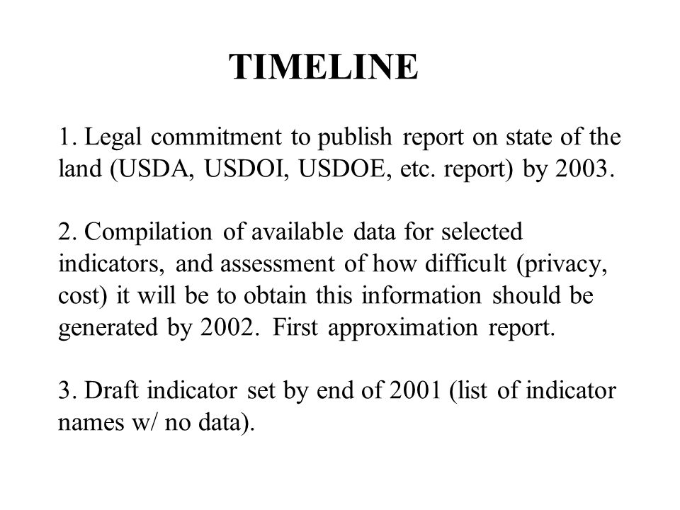 TIMELINE 1. Legal commitment to publish report on state of the land (USDA, USDOI, USDOE, etc. report) by 2003. 2. Compilation of available data for se