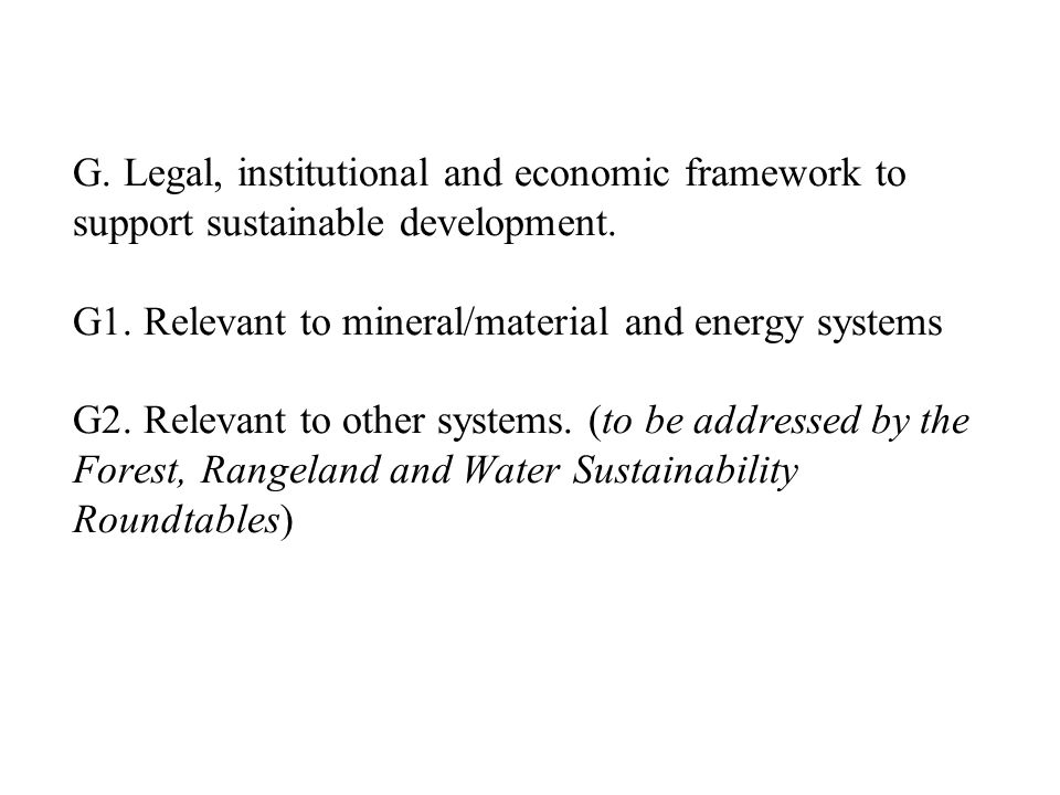 G. Legal, institutional and economic framework to support sustainable development. G1. Relevant to mineral/material and energy systems G2. Relevant to
