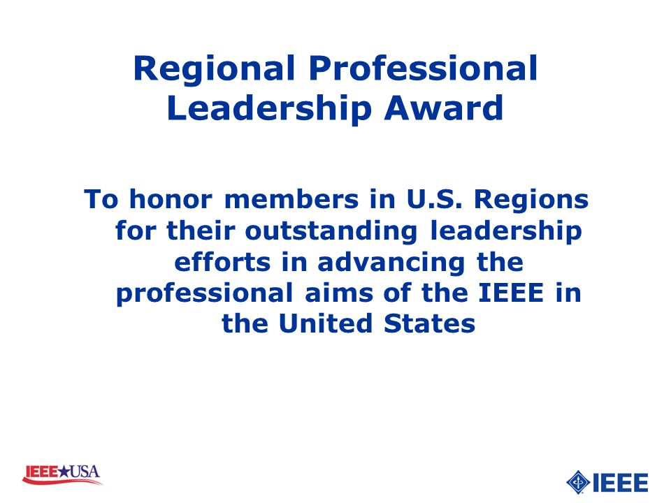 Regional Professional Leadership Award To honor members in U.S. Regions for their outstanding leadership efforts in advancing the professional aims of