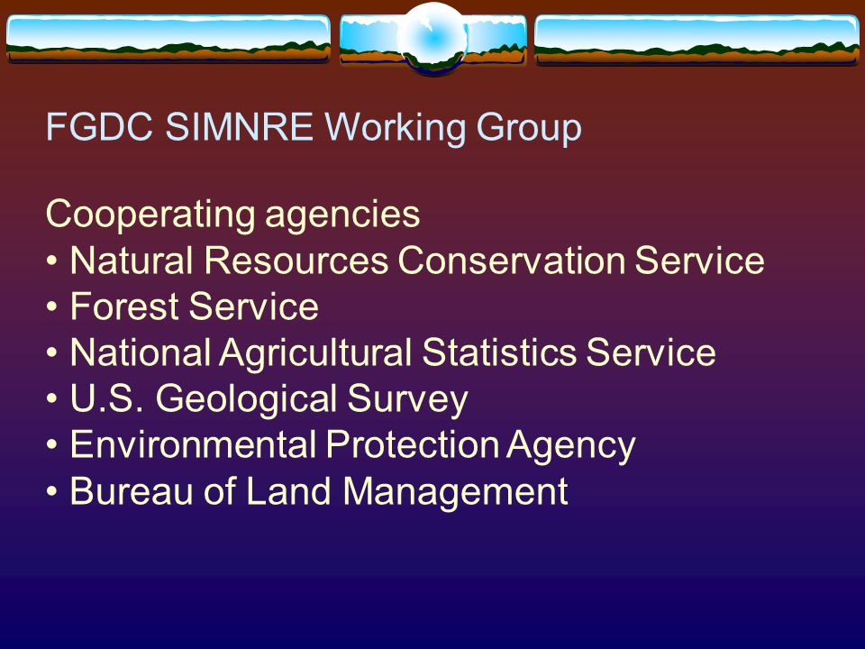 FGDC SIMNRE Working Group Cooperating agencies Natural Resources Conservation Service Forest Service National Agricultural Statistics Service U.S.