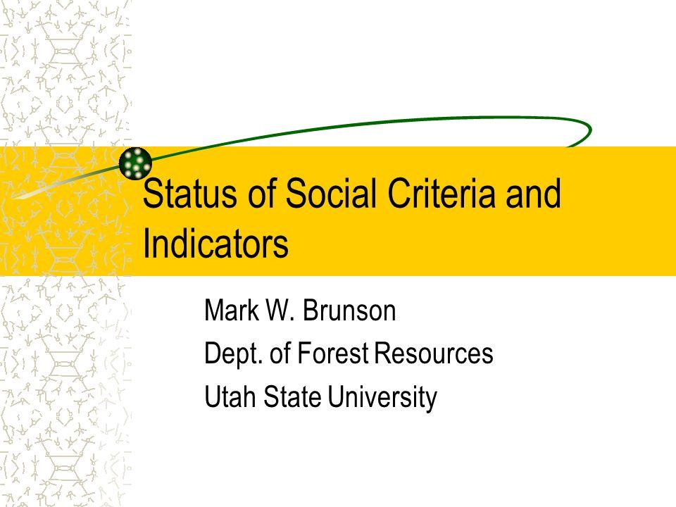 Status of Social Criteria and Indicators Mark W. Brunson Dept.