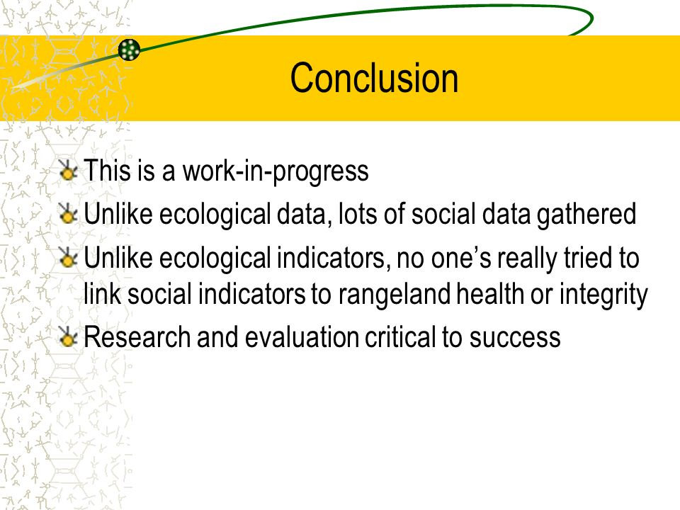Conclusion This is a work-in-progress Unlike ecological data, lots of social data gathered Unlike ecological indicators, no ones really tried to link