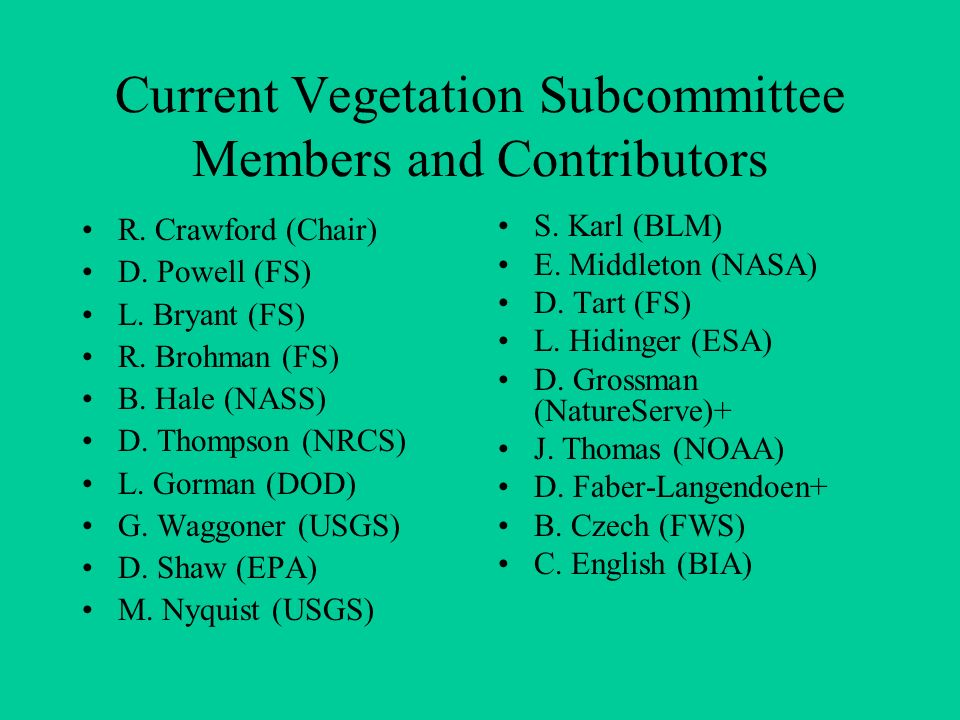 Current Vegetation Subcommittee Members and Contributors R. Crawford (Chair) D. Powell (FS) L. Bryant (FS) R. Brohman (FS) B. Hale (NASS) D. Thompson