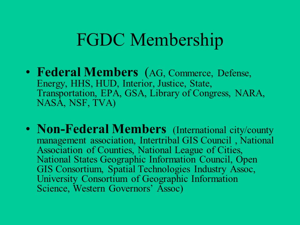 The Federal Geographic Data Committee (FGDC) is an interagency committee, organized in 1990 under OMB Circular A-16 that promotes the coordinated use, sharing, and dissemination of geospatial data on a national basis.