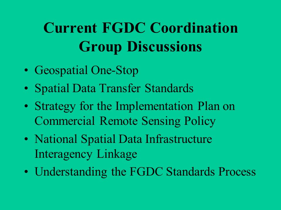 FGDC Standards Process There is no time limit specified for the standards development group to carry out their development and post-public review work.