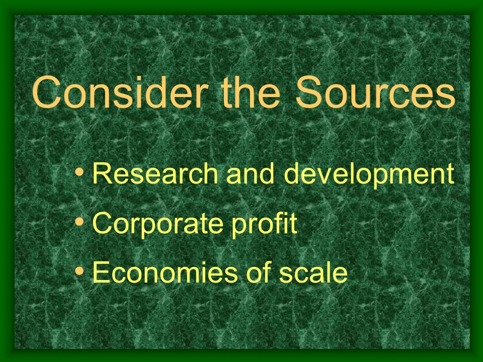 Consider the Sources Research and development Corporate profit Economies of scale